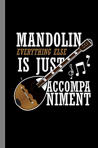 """Mandolin Everything Else Is Just Accompaniment: Music Instrument Gift For Musicians (6""""x9"""") Music Notes Paper"""