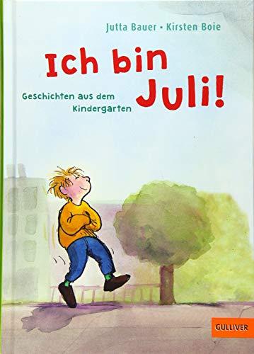 Ich bin Juli!: Geschichten aus dem Kindergarten