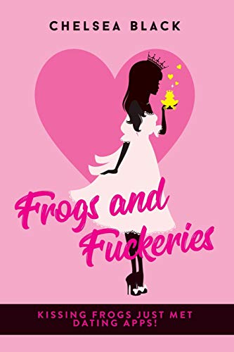 Frogs and Fuckeries (Frogs and Fuckeries: Kissing Frogs Just Met Dating Apps!)