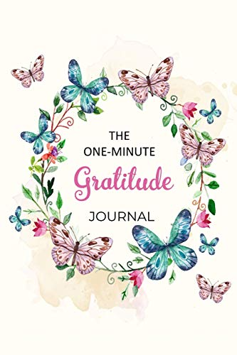 The One-Minute Gratitude Journal: A 52 Week Guide To Cultivate An Attitude Of Gratitude Find Happiness and Peace Daily With Beautiful Floral Butterfly Design For Women(Volume 2)