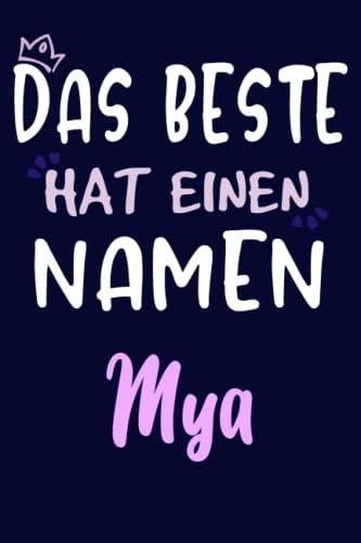 Mya: Das Beste hat einen Namen Mya Notebook :Tolle Muttertag, Namenstag, Weihnachts & Geburtstags Geschenk Idee.: 6 x 9 120 pages