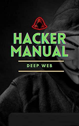 Hacker Manual - Deep Web: The Secrets of the Internet and Digital...