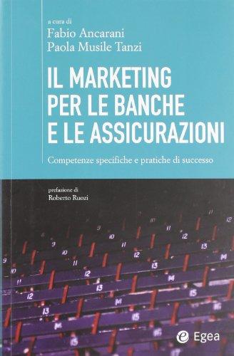 Il marketing per le banche e le assicurazioni. Competenze specifiche e pratiche di successo