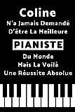 Coline N'a Jamais Demandé D'être La Meilleure Pianiste Du Monde Mais La Voilà Une Réussite Absolue: Journal / Agenda / Carnet de notes / Notebook ligné / Idée Cadeau pour Coline