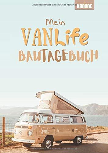 Mein Van Life Bautagebuch: organisiere den Ausbau deines Vans mit Stuktur, Kosten, Wochenübericht und Fotoalbum - gestalte dein Vanlife nach deinen ... & Abenteuerer & Fernweh (Heimwerken, Band 13)