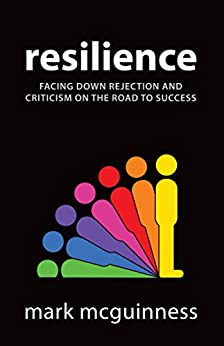 Resilience: Facing Down Rejection and Criticism on the Road to Success by [Mark McGuinness]