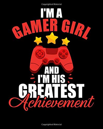 I'm A Gamer Girl: I'm a Gamer Girl and I'm His Greatest Achievement Gaming 2021-2022 Weekly Planner & Gratitude Journal (110 Pages, 8