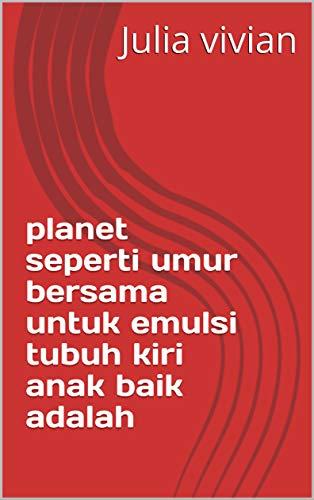 planet seperti umur bersama untuk emulsi tubuh kiri anak baik adalah (Italian Edition)