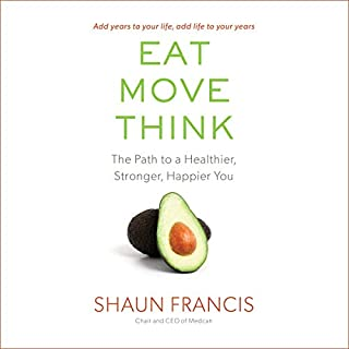 Eat, Move, Think     The Path to a Healthier, Stronger, Happier You              Written by:                                                                                                                                 Shaun Francis                               Narrated by:                                                                                                                                 Josh Goodman                      Length: 5 hrs and 12 mins     13 ratings     Overall 4.2