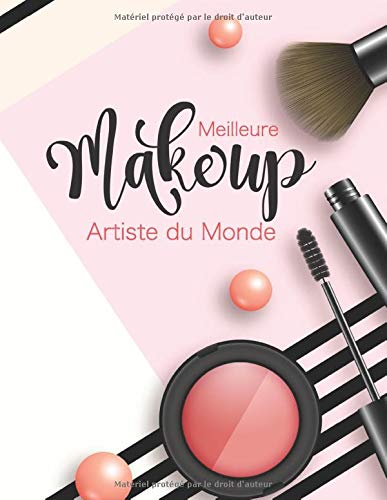 Meilleure Makeup Artiste Du Monde: | 102 pages 21,59 x 27,94 cm | cahier de maquilleuse à remplir | cadeau pour fille, femme, maman
