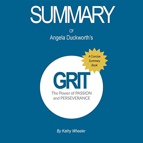 Summary of Grit by Angela Duckworth The Power of Passion and Perseverance: A Concise Summary Book audiobook cover art