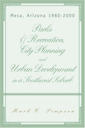 Parks & Recreation, City Planning and Urban Development in a Southwest Suburb: Mesa, Arizona 1980-2000