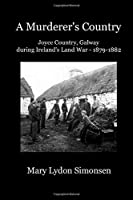 A Murderer's Country: Joyce Country, Galway, During Ireland's Land War (1879-1882) 0692910611 Book Cover