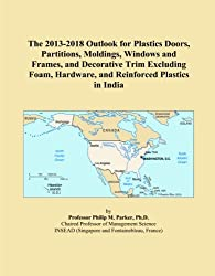 The 2013-2018 Outlook for Plastics Doors, Partitions, Moldings, Windows and Frames, and Decorative Trim Excluding Foam, Hardware, and Reinforced Plastics in India