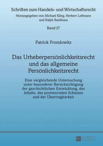 Das Urheberpersönlichkeitsrecht und das allgemeine Persönlichkeitsrecht: Eine vergleichende Untersuchung unter besonderer Berücksichtigung der ... zum Handels- und Wirtschaftsrecht, Band 27)
