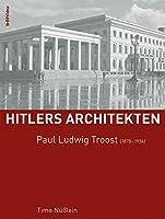 Paul Ludwig Troost (1878-1934) (Hitlers Architekten)