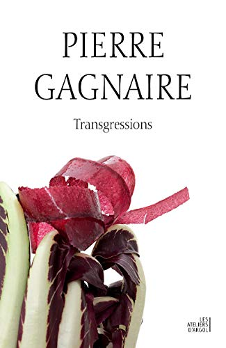 PIERRE GAGNAIRE - TRANSGRESSIONS bilingue français/ang. (LES ATELIERS D'ARGOL) (French and English Edition)
