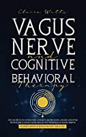 Vagus Nerve and Cognitive Behavioral Therapy: The Secrets to Overcome Anxiety, Depression, Anger and PTSD with Stimulation Exercises, CBT Techniques + Guided Meditation For Self Healing