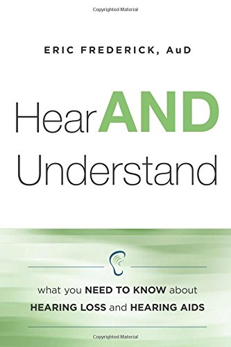 Hear AND Understand: What You Need To Know About Hearing Loss and Hearing Aids