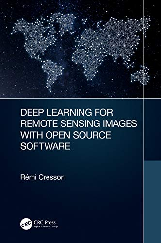 Compare Textbook Prices for Deep Learning for Remote Sensing Images with Open Source Software Signal and Image Processing of Earth Observations 1 Edition ISBN 9780367858483 by Cresson, Rémi
