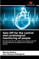 Spin Off for the control and cardiological monitoring of people: Business plan for the creation of a company and the commercialization of cardiovascular moniotoreo devices