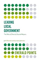 Leading Local Government: The Role of Directly Elected Mayors (Emerald Points)