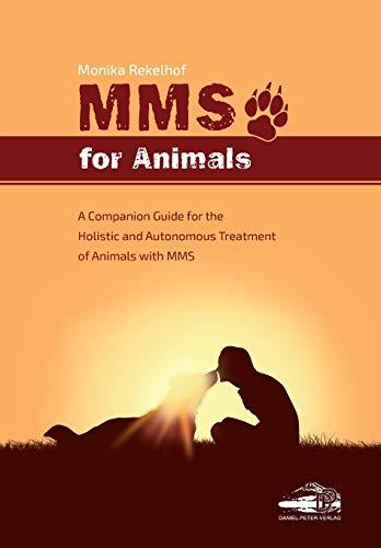 MMS dzīvniekiem: rokasgrāmata dzīvnieku holistiskai un autonomai ārstēšanai ar MMS