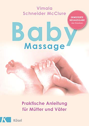 Babymassage: Praktische Anleitung für Mütter und Väter - Erweiterte Neuausgabe des Klassikers
