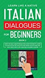 Italian Dialogues for Beginners Book 2: Over 100 Daily Used Phrases and Short Stories to Learn Italian in Your Car. Have Fun and Grow Your Vocabulary ... Learning Lessons (2) (Italian for Adults)