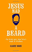Jesus Had a Beard: The Manly High School Man's Guide to Manliness