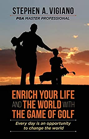 Enrich Your Life and the World with the Game of Golf