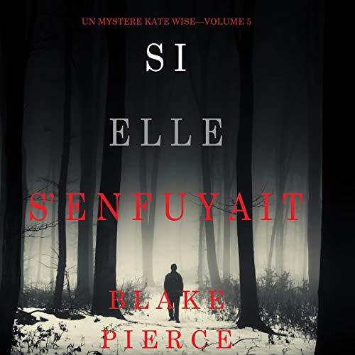 Si elle s'enfuyait [If She Ran Away] Audiobook By Blake Pierce cover art
