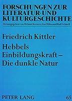 Hebbels Einbildungskraft - Die Dunkle Natur (Forschungen Zur Literatur- Und Kulturgeschichte,)