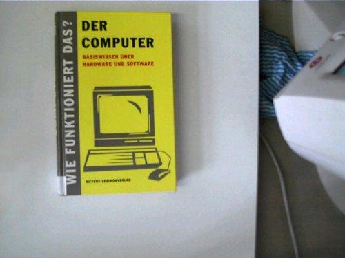 Der Computer - Wie funktioniert das?, Basiswissen über Hardware und Software,