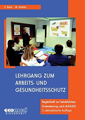 Lehrgang zum Arbeits- und Gesundheitsschutz: Begleitheft zur betrieblichen Unterweisung nach ArbSchG
