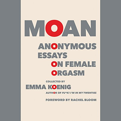 Moan: Anonymous Essays on Female Orgasm audiobook cover art