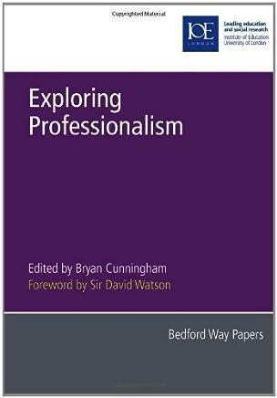Exploring Professionalism (Bedford Way Papers) by Professor Sir David Watson (Foreword), Deborah Andrews (Contributor), Stephen J. Ball (Contributor), (1-Sep-2008) Paperback