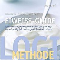 Eiweiss-Guide: Tabellen mit ueber 500 Lebensmitteln, bewertet nach ihrem Eiweissgehalt und ausgewaehlten Aminosaeuren