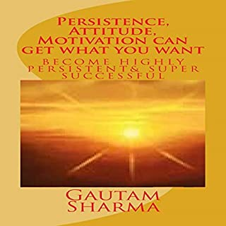 Persistence, Attitude, Motivation Can Get What You Want: Become Very Persistent and Super Successful     Empowerment Series              By:                                                                                                                                 Gautam Sharma                               Narrated by:                                                                                                                                 Don Hoeksema                      Length: 2 hrs and 8 mins     Not rated yet     Overall 0.0