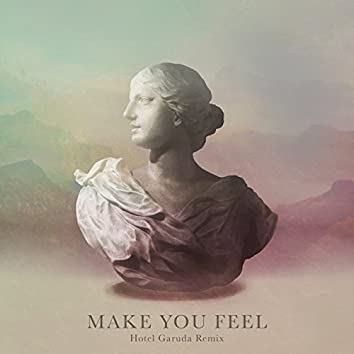 Make You Feel (Hotel Garuda Remix)