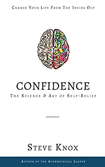 [Steve Knox]のConfidence: The Science & Art of Self-Belief (English Edition)