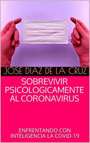 SOBREVIVIR PSICOLOGICAMENTE AL CORONAVIRUS: ENFRENTANDO CON INTELIGENCIA LA COVID-19