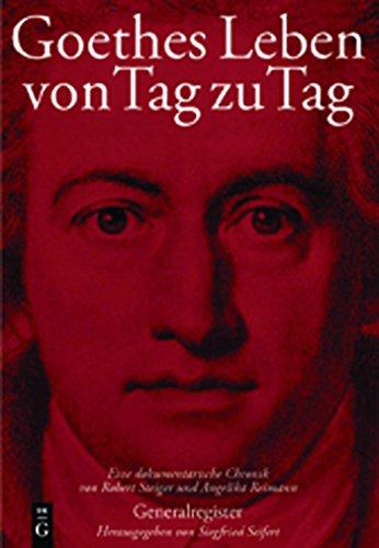Goethes Leben von Tag zu Tag: Generalregister: Namenregister - Register der Werke Goethes - Geographisches Register