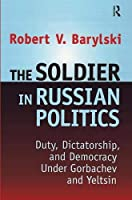 The Soldier in Russian Politics, 1985-96