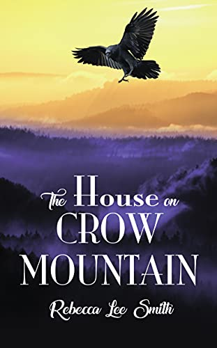 The House on Crow Mountain by [Rebecca Lee Smith]