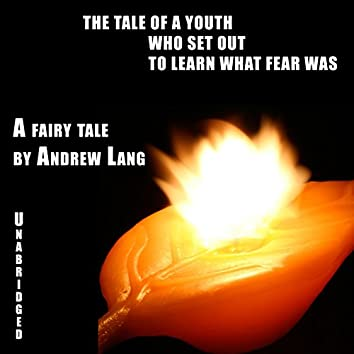 The Tale of a Youth who Set Out to Learn What Fear Was (Unabridged)
