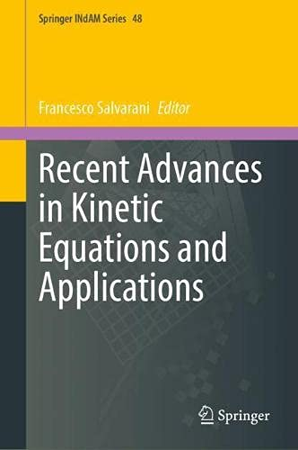 Recent Advances in Kinetic Equations and Applications (Springer INdAM Series, 48)