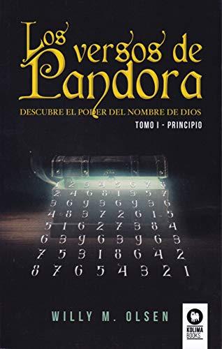Los versos de Pandora Tomo I - Principio: Descubre el poder del nombre de Dios - Tomo I Principio (Novela de grandes revelaciones)