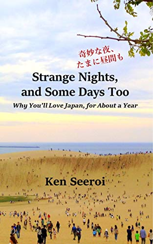 Strange Nights, and Some Days Too: Why You'll Love Japan, for About a Year (English Edition)