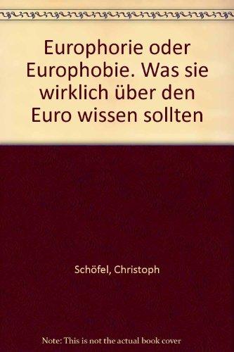 Europhorie oder Europhobie. Was sie wirklich über den Euro wissen sollten